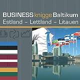 Business Knigge Baltikum: Estland - Lettland - Litauen: Express-Wissen
