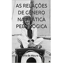 AS RELAÇÕES DE GÊNERO NA PRÁTICA PEDAGÓGICA (Portuguese Edition)
