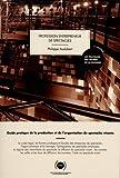 Profession entrepreneur de spectacles : Guide pratique de la production et de l'organisation de spectacles vivants