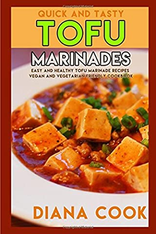 Quick and Tasty Tofu Marinades: Easy and Healthy Tofu Marinade Recipes Vegan and Vegetarian Friendly Cookbook