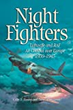 Night-fighters: Luftwaffe and RAF Air Combat Over Europe, 1939-1945