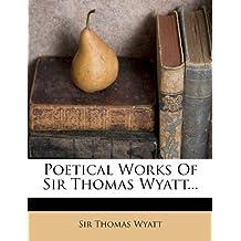 Poetical Works Of Sir Thomas Wyatt...