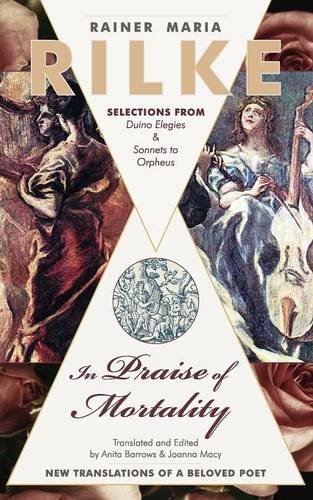 in-praise-of-mortality-selections-from-rainer-maria-rilkes-duino-elegies-and-sonnets-to-orpheus