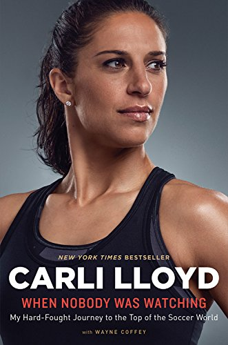 When Nobody Was Watching: My Hard-Fought Journey to the Top of the Soccer World por Carli Lloyd