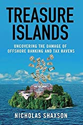 Treasure Islands: Uncovering the Damage of Offshore Banking and Tax Havens by Nicholas Shaxson (2011-04-12)