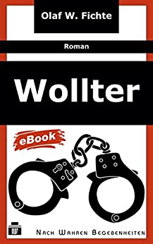 Wollter: Roman nach wahren Begebenheiten (German Edition) by [Fichte, Olaf W.]