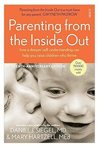 Parenting from the Inside Out: how a deeper self-understanding can help you raise children who thrive (Mindful Parenting) by Daniel J. Siegel (2014-07-03)