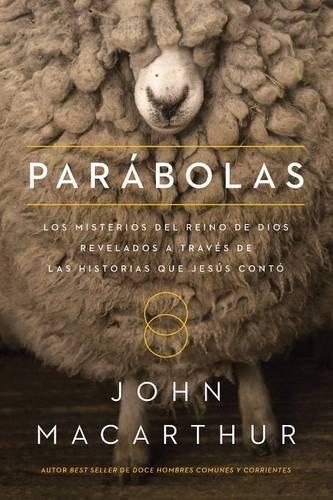 Parábolas: Los misterios del reino de Dios revelados a través de las historias que Jesús contó por John F. MacArthur