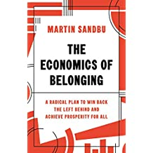 The Economics of Belonging: A Radical Plan to Win Back the Left Behind and Achieve Prosperity for All (English Edition)