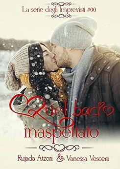 Quel bacio inaspettato (La serie degli Imprevisti Vol. 0) di [Vescera, Rujada Vanessa Atzori, Vescera, Vanessa, Atzori, Rujada]