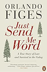 Just Send Me Word: A True Story of Love and Survival in the Gulag by Orlando Figes (2013-01-01)