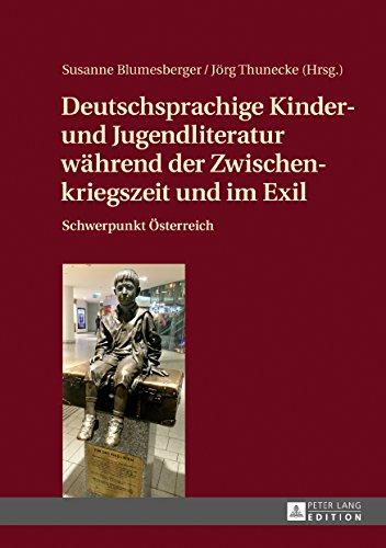 Deutschsprachige Kinder- und Jugendliteratur waehrend der Zwischenkriegszeit und im Exil: Schwerpunkt Oesterreich