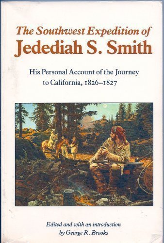 Southwest Expedition of Jedediah S. Smith: His Personal Account of the Journey to California, 1826-1827: His Personal Account of the Journey to California, 1826-27 (Strong Jedediah Smith)