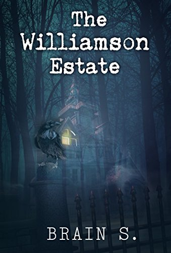 Horror: The Williamson Estate Scary: Dark Psychological( Short Stories SPECIAL FREE BOOK INCLUDED)  ((Horror Suspense Paranormal Short Stories) (Supernatural, ... Thriller)    1) (English Edition)
