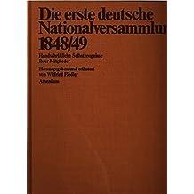 Die erste deutsche Nationalversammlung 1848/49. Handschriftliche Selbstzeugnisse ihrer Mitglieder