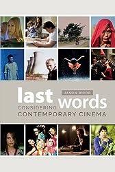 Last Words: Considering Contemporary Cinema (Wallflower Press)