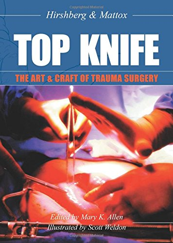 Top Knife: The Art and Craft of Trauma Surgery por Asher, MD Hirshberg