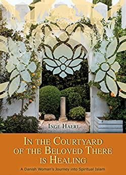 In the Courtyard of the Beloved There is Healing: A Danish Woman's Journey into Spiritual Islam (English Edition) di [Haeri, Inge]