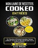 Mon livre de recettes Cookéo: 70+ Recettes d'Entrées Inratables, Saines, prêtes en moins de 15 Minutes et avec moins de 6...