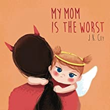 My Mom is the Worst: A Toddler's Perspective on Parenting (English Edition)
