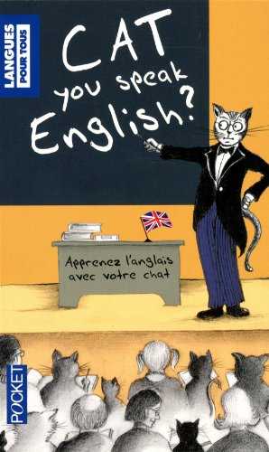 Cat you speak english ? : Ou J'apprends l'anglais avec mon chat par Michael Walkerly