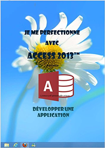 Je me perfectionne avec Access 2013: Développer une application avec Access (J'apprends à me servir de) par Joël Green