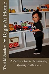 Right At Home: A Parent's Guide to Choosing Quality Child Care by Traci M Sanders (2013-10-04)