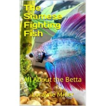 The Siamese Fighting Fish: All About the Betta (English Edition)