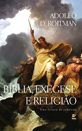 Bíblia, Exegese e Religião: Uma Leitura do Judaísmo (Portuguese Edition) por Adolfo  D. Roitman