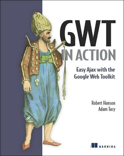 GWT in Action: Easy Ajax with the Google Web Toolkit by Robert Hanson (2007-06-15)