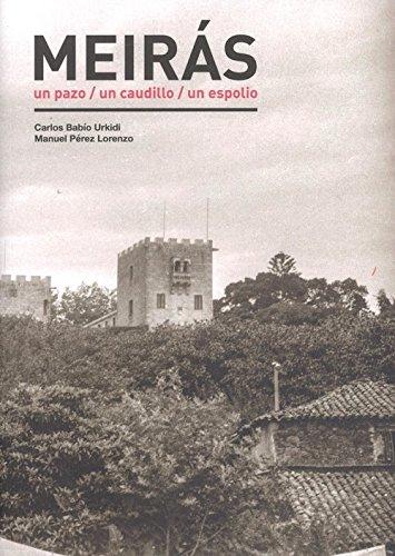Meirás: Un pazo, un caudillo, un espolio por Carlos Babío Urqui