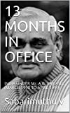 13 MONTHS IN OFFICE: INDIA UNDER Mr. A.B. VAJPAYEE (MARCH 1998 TO APRIL 1999)