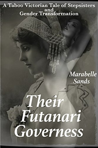 Their Futanari Governess: A Taboo Victorian Tale of Stepsisters and Gender Transformation