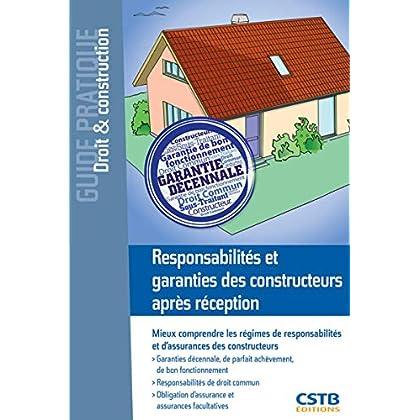 Responsabilités et garanties des constructeurs après réception : Mieux comprendre les régimes des responsabilités et d'assurances des constructeurs