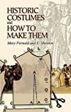 Historic Costumes and How to Make Them (Dover Fashion and Costumes)