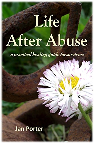 "free kindle book ""Life After Abuse, a practical healing guide for survivors"" By; Jan Porter"