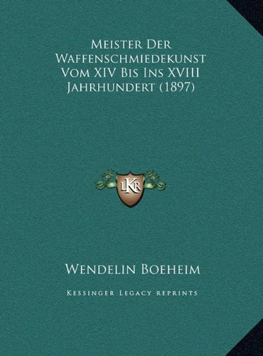 Meister Der Waffenschmiedekunst Vom XIV Bis Ins XVIII Jahrhumeister Der Waffenschmiedekunst Vom XIV...