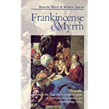 Frankincense & Myrrh: Through the Ages, and a complete guide to their use in herbalism and aromatherapy today (English Edition)