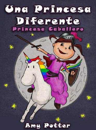 Una Princesa Diferente - Princesa Caballero (Libro infantil ilustrado) por Amy Potter