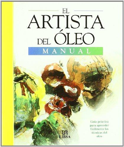 El Artista del Oleo: Guía Práctica para Aprender a Pintar al Oleo en Casa