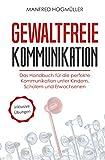 Gewaltfreie Kommunikation: Das Handbuch für die perfekte Kommunikation unter Kindern, Schülern und Erwachsenen