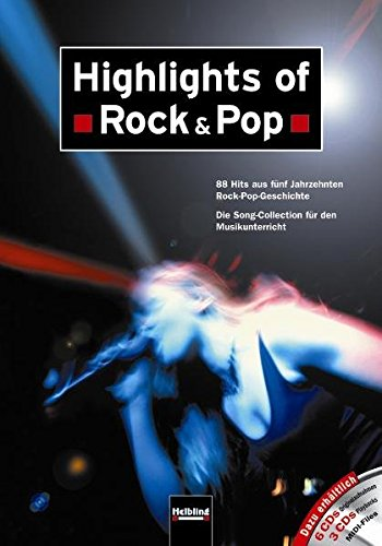 Highlights of Rock & Pop: 88 Hits aus fünf Jahrzehnten Rock-Pop-Geschichte Die Songkollektion für den Musikunterricht an allgemein bildenden Schulen