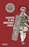 Legionär in der römischen Armee: Der ultimative Karriereführer - Philip Matyszak