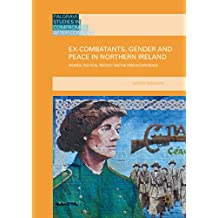 Ex-Combatants, Gender and Peace in Northern Ireland: Women, Political Protest and the Prison Experience (Palgrave Studies in Compromise after Conflict)