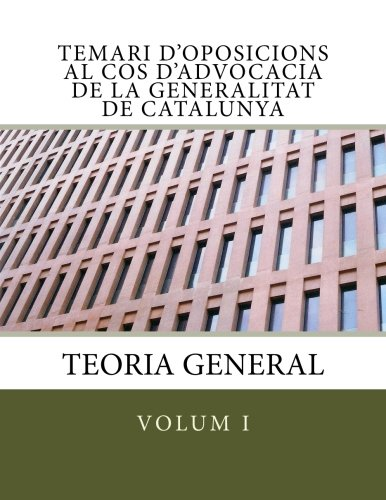 Temari d'oposicions al Cos d'Advocacia de la Generalitat de Catalunya: Volum I. Teoria General: Volume 1 (Temari d'oposicions Cos Advocacia Generalitat Catalunya)