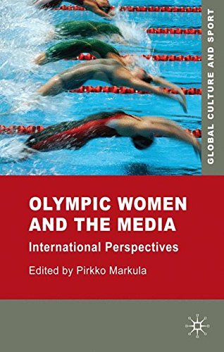 Olympic Women and the Media: International Perspectives (Global Culture and Sport Series) (2009-07-01)
