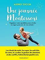 Une journée Montessori - Organisez votre quotidien pour révéler les super pouvoirs de votre enfant ! de Audrey Zucchi