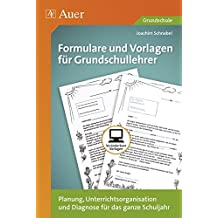 Formulare und Vorlagen für Grundschullehrer: Planung, Unterrichtsorganisation und Diagnose für das ganze Schuljahr (1. bis 4. Klasse)