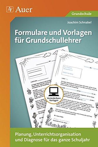 Formulare und Vorlagen für Grundschullehrer: Planung, Unterrichtsorganisation und Diagnose für das...
