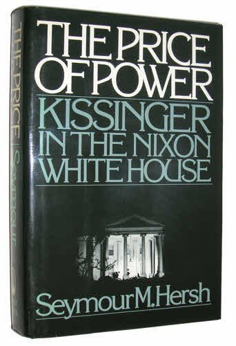 The Price of Power: Kissinger in the Nixon White House 1st edition by Hersh, Seymour M. (1983) Hardcover